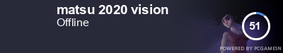 Steam Profile badge for matsu 2020 vision: Get your our own Steam Signature at SteamProfile.com